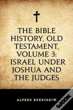 Bible History, Old Testament, Volume 3: Israel Under Joshua And The Judges