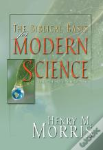 Biblical Basis For Modern Science, The