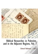 Biblical Researches In Palestine, And In
