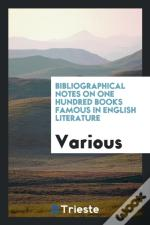 Bibliographical Notes On One Hundred Books Famous In English Literature