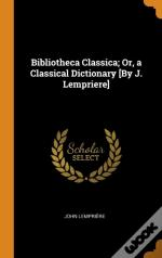 Bibliotheca Classica; Or, A Classical Dictionary (By J. Lempriere)