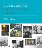 Biennials And Beyond Exhibitions That Made Art History 1962 2002