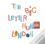 Big Letter Hunt: London : An Architectural A To Z Around The City