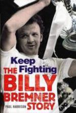 Billy Bremner: Keep Fighting