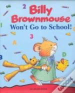 Billy Brownmouse Won'T Go To School