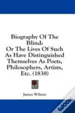 Biography Of The Blind: Or The Lives Of