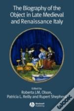 Biography Of The Object In Late Medieval And Renaissance Italy