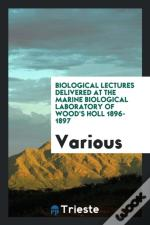 Biological Lectures Delivered At The Marine Biological Laboratory Of Wood'S Holl 1896-1897