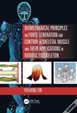 Wook.pt - Biomechanical Principles On Force Generation And Control Of Skeletal Muscle And Their Applications In Robotic Exoskeleton