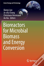 Bioreactors For Microbial Biomass And Energy Conversion