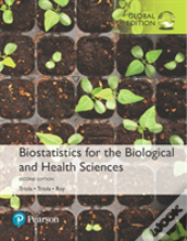 Biostatistics For The Biological And Health Sciences, Global Edition