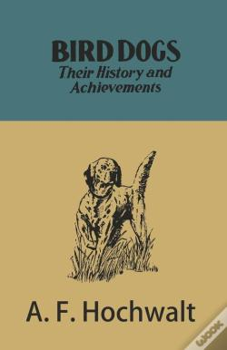 Wook.pt - Bird Dogs - Their History And Achievements