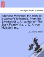 Birkheda Vicarage; The Story Of A Woman'S Influence. From The Swedish Of J. A., Author Of 'The Stark Family' (I.E. J. C. A. Von Hofsten), Etc.