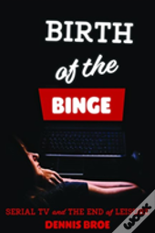 Birth Of The Binge