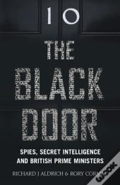 Black Door: Spies, Secret Intelligence And British Prime Ministers