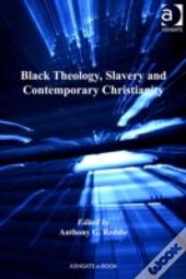 Black Theology, Slavery And Contemporary Christianity