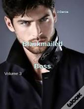 Blackmailed By The Boss Volume 3