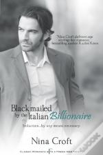 Blackmailed By The Italian Billionaire (Entangled Indulgence)