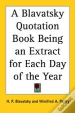 Blavatsky Quotation Book Being An Extract For Each Day Of The Year