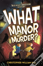 Bleakley Brothers Mystery: What Manor Of Murder?