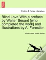 Blind Love With A Preface By Walter Besant (Who Completed The Work) And Illustrations By A. Forestier.