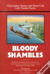 Bloody Shamblesthe Complete Account Of The Air War In The Far East, From The Defence Of Sumatra To The Fall Of Burma, 1942
