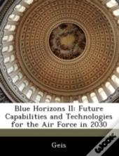 Blue Horizons Ii: Future Capabilities And Technologies For The Air Force In 2030