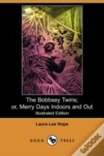 BOBBSEY TWINS; OR, MERRY DAYS INDOORS AND OUT (ILLUSTRATED EDITION) (DODO PRESS)