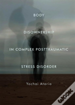 Body Disownership In Complex Post-Traumatic Stress Disorder