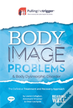 Body Image And Body Dysmorphic Disorder: The Definitive Survival And Recovery Approach