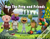 Bog The Frog And Friends