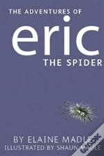 Book One: 'The Adventures Of Eric The Spider', 'Eric Goes Camping' And 'Eric Has A Birthday'