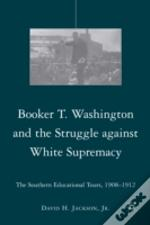 Booker T. Washington And The Struggle Against White Supremacy