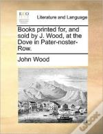 Books Printed For, And Sold By J. Wood,
