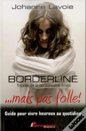 Borderline - Trouble De La Personnalite Limite ... Mais Pas Folle !