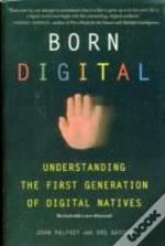 Born Digital Understanding The First Generation Of Digital Natives