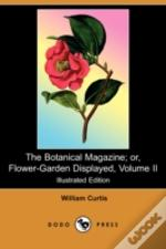 Botanical Magazine; Or, Flower-Garden Displayed, Volume Ii (Illustrated Edition) (Dodo Press)