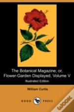 Botanical Magazine; Or, Flower-Garden Displayed, Volume V (Illustrated Edition) (Dodo Press)