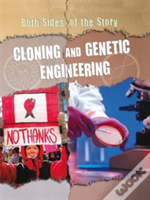 Both Sides Of The Story: Cloning And Genetic Engineering