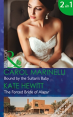 Bound By The Sultan'S Baby: Bound By The Sultan'S Baby / The Forced Bride Of Alazar (Mills & Boon Modern) (Billionaires & One-Night Heirs, Book 2)