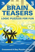 Brain Teasers And Logic Puzzles For Fun Vol 3