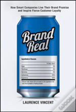 Brand Real: How Smart Companies Live Their Brand Promise And Inspire Fierce Customer Loyalty