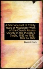 Brief Account Of Thirty Years Of Missionary Work Of The Church Mission Society In The Punjab & Sin