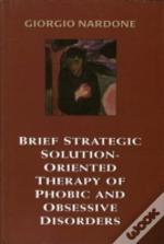 Brief Strategic Solution-Oriented Therapy Of Phobic And Obsessive Disorders