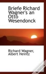 Briefe Richard Wagner'S An Otto Wesendonck