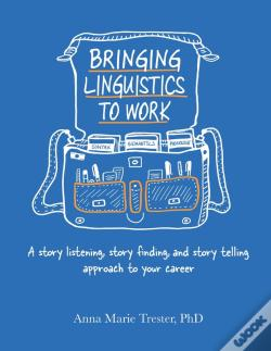Wook.pt - Bringing Linguistics To Work: A Story Listening, Story Finding, And Story Telling Approach To Your Career