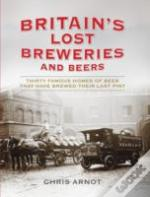 Britain'S Lost Breweries And Beers