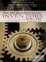 Britannica Guide To The 100 Most Influential Inventors Of All Time