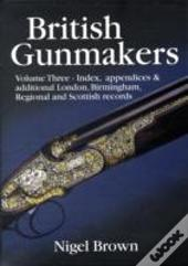 British Gunmakersindex, Appendices And Additional Records For London And The Regions