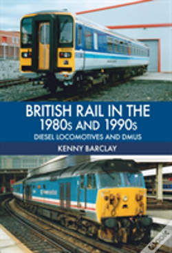 Wook.pt - British Rail In The 1980s And 1990s: Diesel Locomotives And Dmus